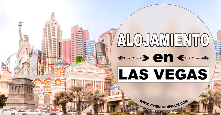 Dónde alojarse en Las Vegas, los mejores hoteles y zonas